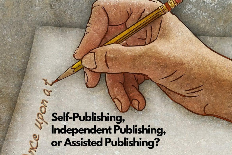 Self-Publishing, Independent Publishing, or Assisted Publishing?