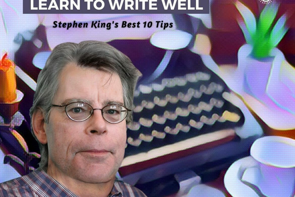 Learn to Write Well: Stephen King's Best 10 Tips
